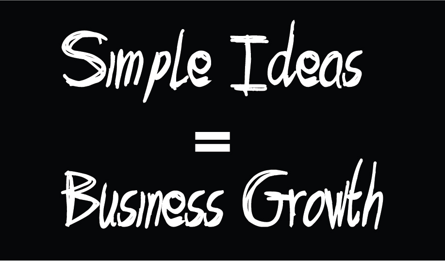 Simple Ideas = Business Growth